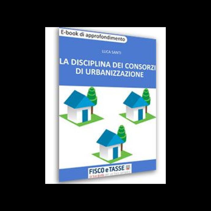 La disciplina dei Consorzi di Urbanizzazione (E-Book)