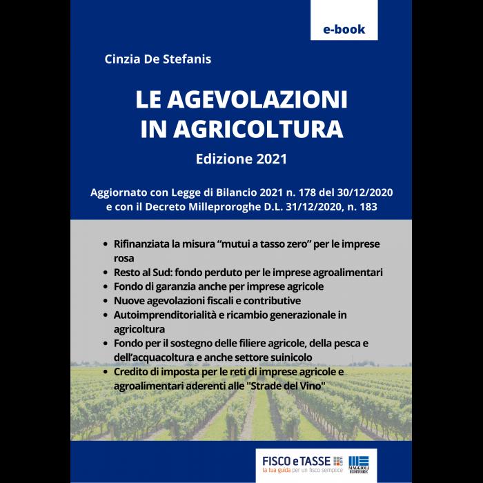 Le agevolazioni in agricoltura (eBook 2021)