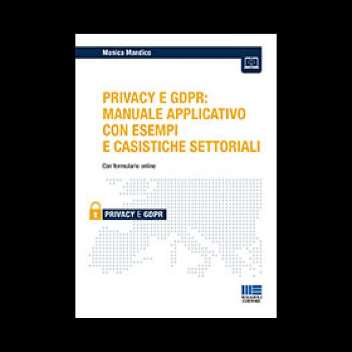 Privacy e GDPR: Manuale applicativo con esempi e casist